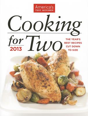 Cooking for Two: The Year's Best Recipes Cut Down to Size - America's Test Kitchen, and Tremblay, Carl (Photographer), and Keller, Kennedy (Photographer)