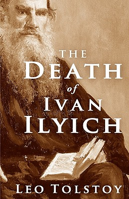 The Death of Ivan Ilyich - Tolstoy, Leo Nikolayevich, Count