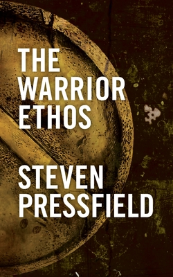 The Warrior Ethos - Pressfield, Steven