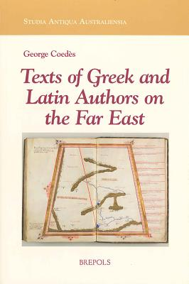 Texts of Greek and Latin Authors on the Far East: From the 4th C. B.C.E. to the 14th C. C.E. - Lieu, Samuel N C (Contributions by), and Fox, Gregory (Contributions by), and Coedes, George (Compiled by)