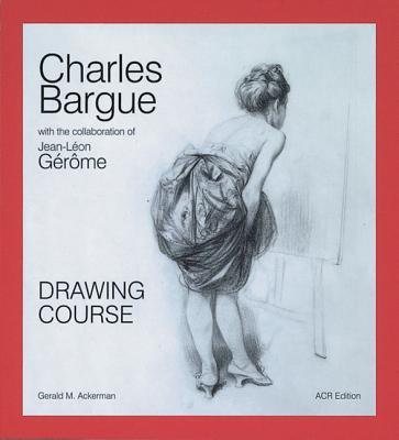 Charles Bargue: Drawing Course - Ackerman, Gerald, and Parrish, Graydon