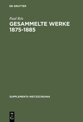 Gesammelte Werke 1875-1885 - Ree, Paul, and Treiber, Hubert (Commentaries by)
