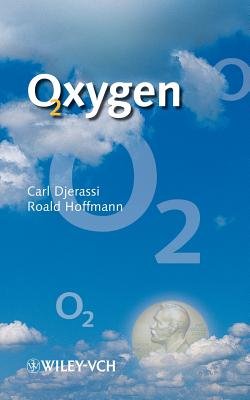 Oxygen: A Play in 2 Acts - Djerassi, Carl, and Hoffmann, Roald, and Hoffmann R
