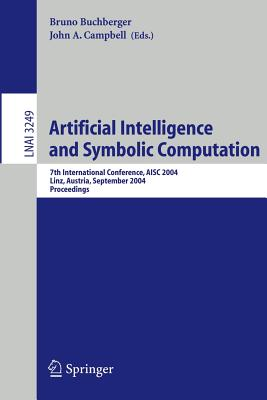 Artificial Intelligence and Symbolic Computation: 7th International Conference, Aisc 2004 Linz, Austria, September 22 24, 2004 Proceedings - Buchberger, Bruno (Introduction by), and Galkin, A L, and Shiryaev, O B