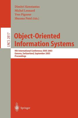 Object-Oriented Information Systems: 9th International Conference, Oois 2003, Geneva, Switzerland, September 2-5, 2003, Proceedings - Konstantas, Dimitri (Editor), and Leonard, Michel (Editor), and Pigneur, Yves (Editor)