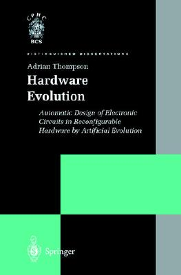 Hardware Evolution: Automatic Design of Electronic Circuits in Reconfigurable Hardware by Artificial Evolution - Thompson, Adrian, and Thompson, A, and Van Rijsbergen, C J (Editor)
