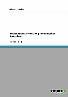 Informationsvermittlung Im Deutschen Fernsehen - Neufeld, Johannes