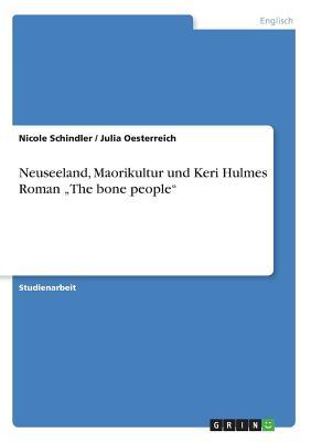 Neuseeland, Maorikultur Und Keri Hulmes Roman the Bone People - Schindler, Nicole, and Oesterreich, Julia