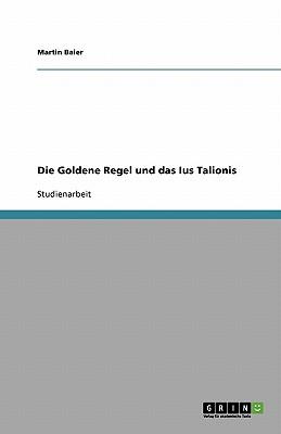 Die Goldene Regel Und Das Ius Talionis - Baier, Martin