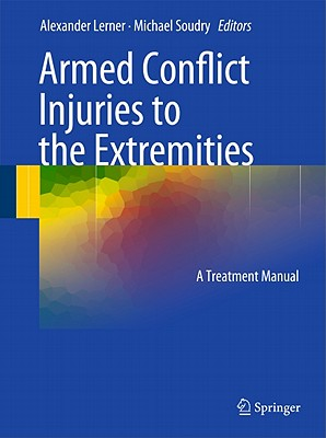 Armed Conflict Injuries to the Extremities: A Treatment Manual - Lerner, Alexander (Editor), and Soudry, Michael (Editor)