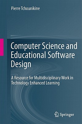 Computer Science and Educational Software Design - Tchounikine, Pierre