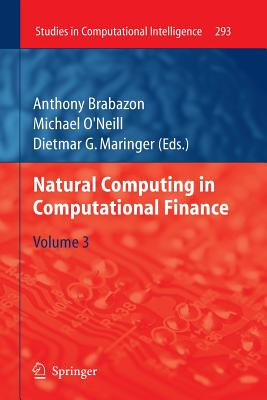 Natural Computing in Computational Finance: Volume 3 - Brabazon, Anthony (Editor), and O'Neill, Michael (Editor), and Maringer, Dietmar G. (Editor)