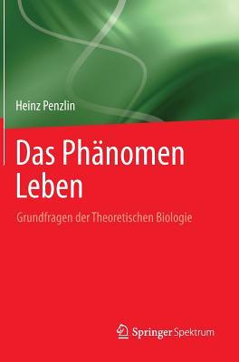 Das Phanomen Leben: Grundfragen Der Theoretischen Biologie - Penzlin, Heinz