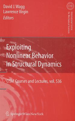Exploiting Nonlinear Behavior in Structural Dynamics - Wagg, David J (Editor), and Virgin, Lawrence (Editor)