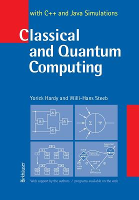 Classical and Quantum Computing: With C++ and Java Simulations - Hardy, Yorick, and Steeb, Willi-Hans, and Hardy, Y