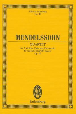 String Quartet No. 1 in E-Flat Major, Op. 12: Study Score - Mendelssohn-Bartholdy, Felix (Composer), and Mendelssohn, Felix (Composer)