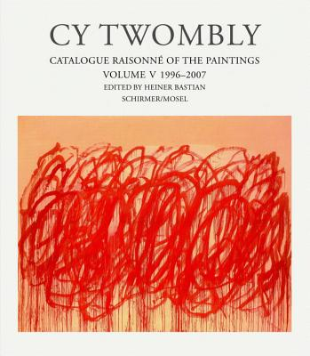 Cy Twombly: 1996-2006 - Bastian, Heiner (Editor)