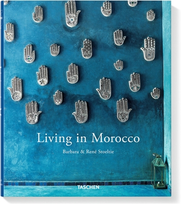 Living in Morocco - Stoeltie, Barbara, and Stoeltie, Rene, and Taschen, Angelika, Dr. (Editor)