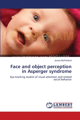 Face and Object Perception in Asperger Syndrome - McPartland, James, PhD