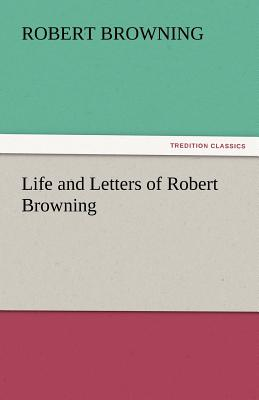 Life and Letters of Robert Browning - Browning, Robert