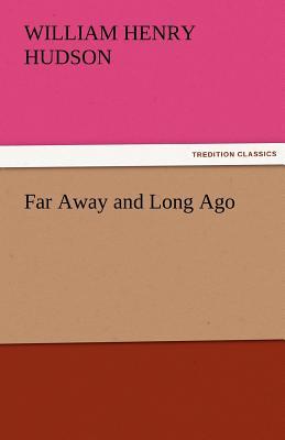 Far Away and Long Ago - Hudson, W H