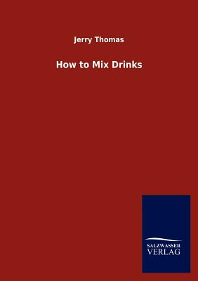 How to Mix Drinks - Thomas, Jerry, Dr.