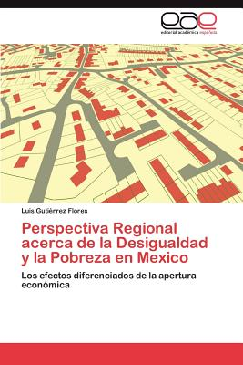 Perspectiva Regional Acerca de La Desigualdad y La Pobreza En Mexico - Guti?rrez Flores, Luis, and Gutierrez Flores, Luis