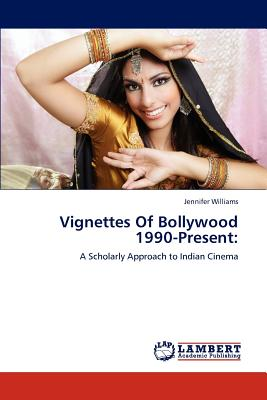 Vignettes of Bollywood 1990-Present - Williams, Jennifer
