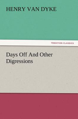 Days Off and Other Digressions - Van Dyke, Henry