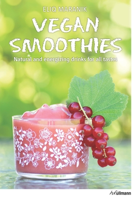 Vegan Smoothies: Natural and Energizing Drinks for All Tastes - Maranik, Eliq