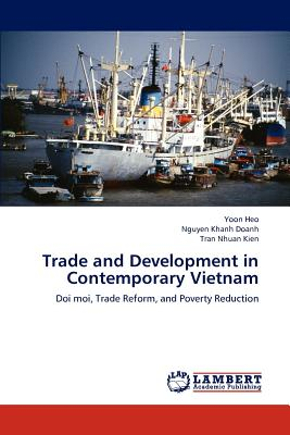 Trade and Development in Contemporary Vietnam - Heo, Yoon, and Khanh Doanh, Nguyen, and Nhuan Kien, Tran