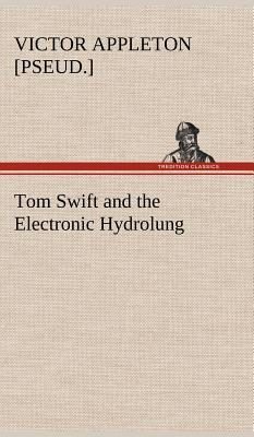 Tom Swift and the Electronic Hydrolung - Appleton, Victor [Pseud ]