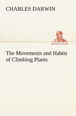 The Movements and Habits of Climbing Plants - Darwin, Charles, Professor