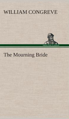 The Mourning Bride - Congreve, William