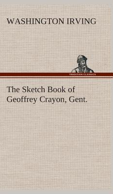 The Sketch Book of Geoffrey Crayon, Gent. - Irving, Washington