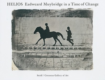 Helios: Eadweard Muybridge in a Time of Change - Brookman, Philip (Text by), and Braun, Marta (Contributions by), and Grundberg, Andy (Contributions by)