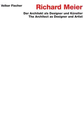 Richard Meier: The Architect as Designer and Artist - Fischer, Volker