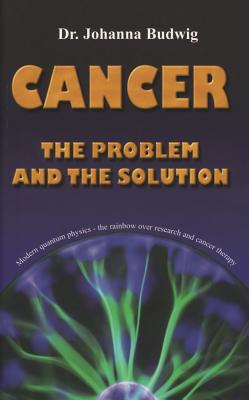 Cancer: The Problem and the Solution - Budwig, Johanna, Dr., and Hirneise, Lothar (Foreword by)