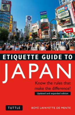 Etiquette Guide to Japan: Know the Rules That Make the Difference! - De Mente, Boye Lafayette