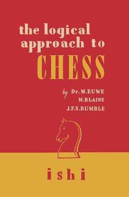 The Logical Approach to Chess - Euwe, Max, and Blaine, M, and Rumble, J F S