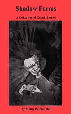 Shadow Forms a Collection of Occult Stories - Hall, Manly Palmer, and Sloan, Sam (Introduction by)