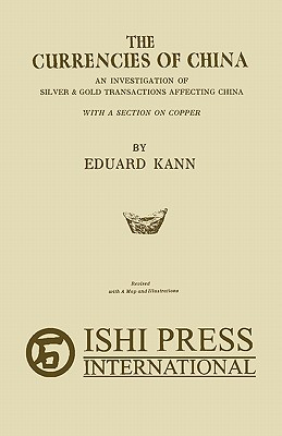 The Currencies of China: An Investigation of Silver & Gold Transactions Affecting China with a Section on Copper - Kann, Eduard, and Sacripante, Mario L (Foreword by)
