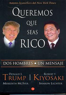 Queremos Que Seas Rico: Why We Want You to Be Rich - Kiyosaki, Robert T, and Trump, Donald J