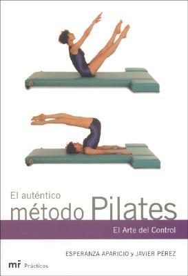 El Autentico Metodo Pilates - Aparicio, Esperanza, and Perez, Javier