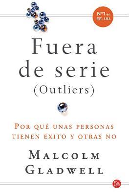 Fuera de Serie (Outliers): Por Que Unas Personas Tienen Exito y Otras No - Gladwell, Malcolm, and Huertas, Pedro Cifuentes (Translated by)