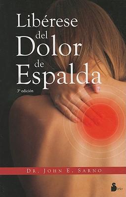 Liberese del Dolor de Espalda - Sarno, John E, Dr., M.D.