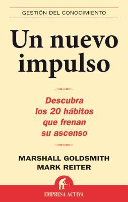 Un Nuevo Impulso: Descubra Los 20 Habitos Que Frenan Su Ascenso - Goldsmith, Marshall, and Reiter, Mark