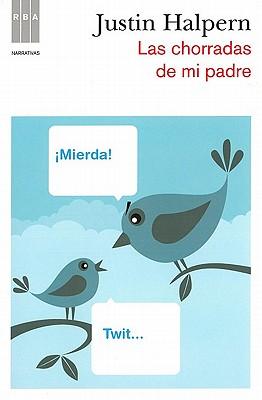 Las Chorradas de Mi Padre - Halpern, Justin, and Garcia De Isusi, Victor Manuel (Translated by)