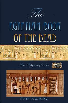 The Egyptian Book of the Dead: The Papyrus of Ani - Budge, Ernest