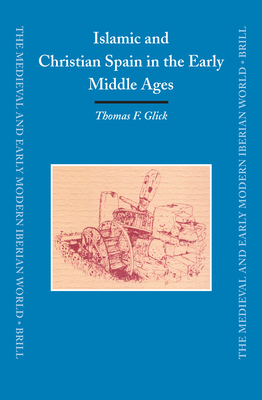 Islamic and Christian Spain in the Early Middle Ages - Glick, Thomas F, Professor